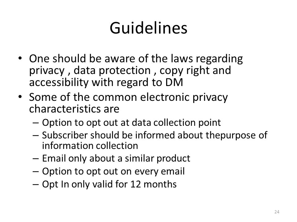 Guidelines One should be aware of the laws regarding privacy , data protection , copy right and accessibility with regard to DM.
