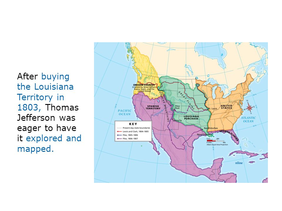 After buying the Louisiana Territory in 1803, Thomas Jefferson was eager to have it explored and mapped.