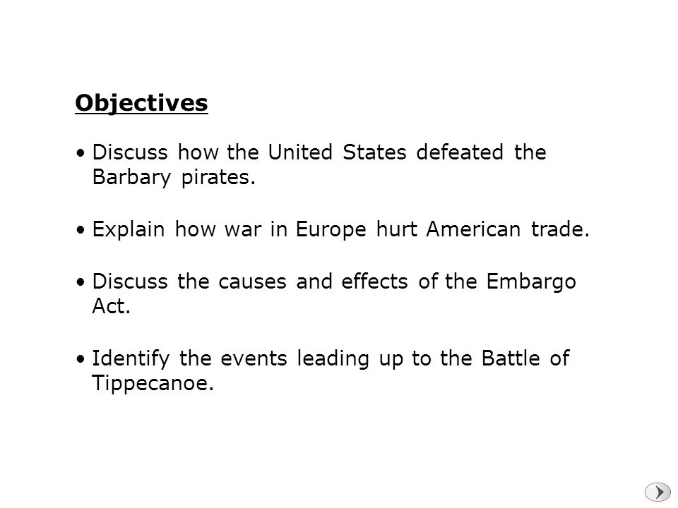Objectives Discuss how the United States defeated the Barbary pirates.