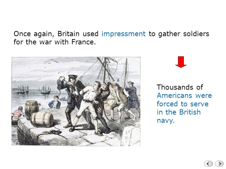 Once again, Britain used impressment to gather soldiers for the war with France.