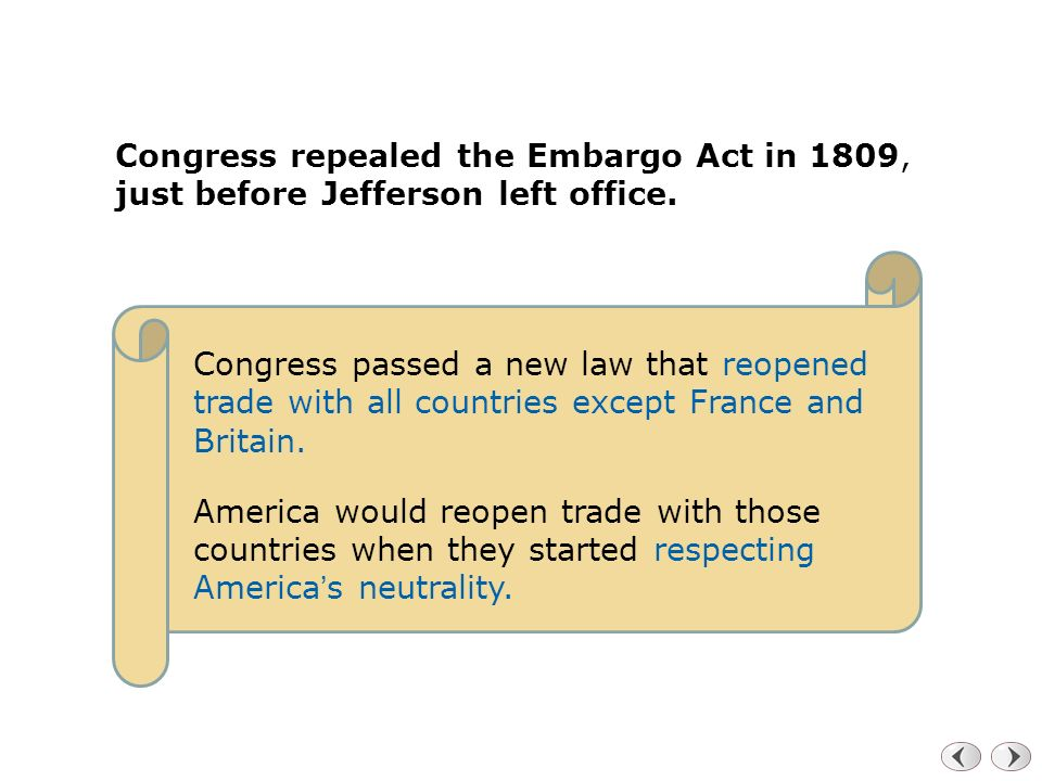Congress repealed the Embargo Act in 1809, just before Jefferson left office.