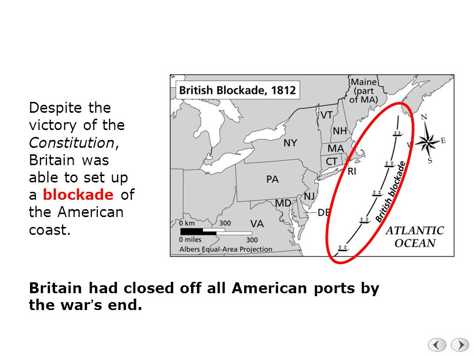 Despite the victory of the Constitution, Britain was able to set up a blockade of the American coast.