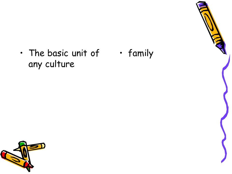 The basic unit of any culture