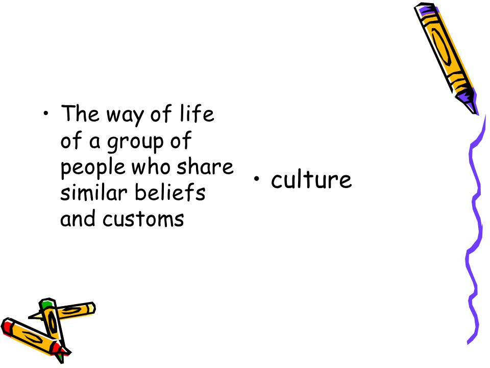 The way of life of a group of people who share similar beliefs and customs