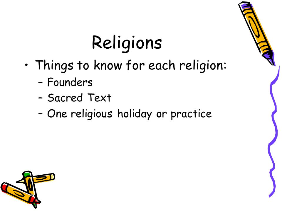 Religions Things to know for each religion: Founders Sacred Text