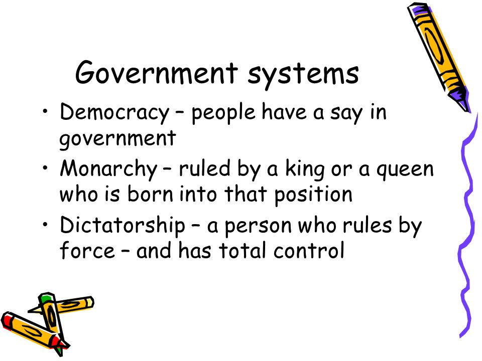 Government systems Democracy – people have a say in government