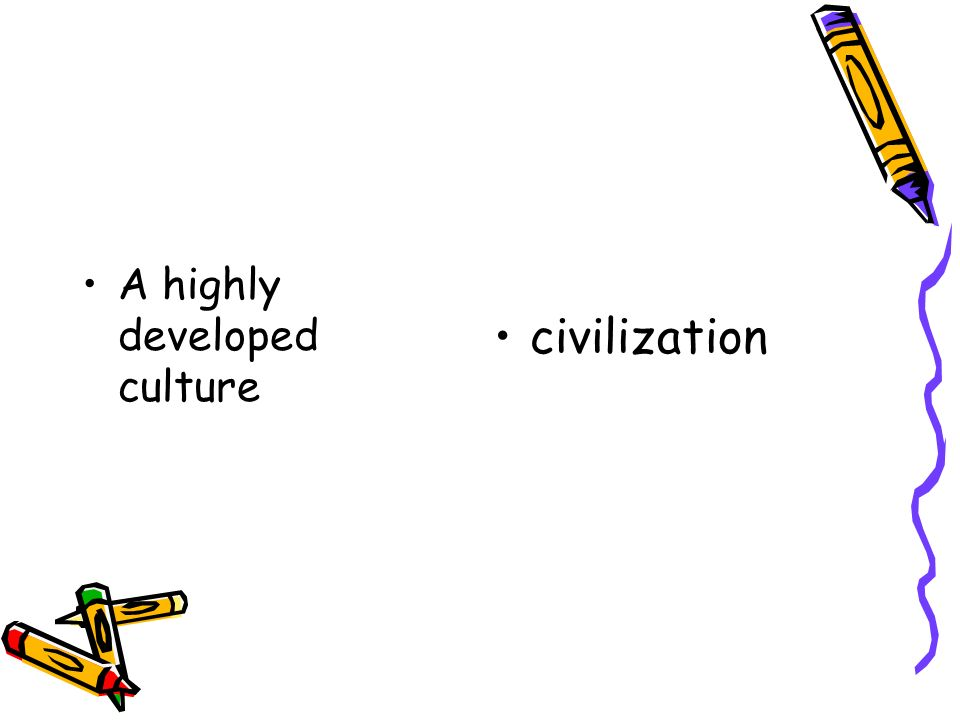 A highly developed culture