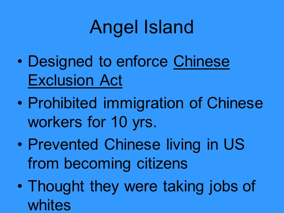 Angel Island Designed to enforce Chinese Exclusion Act