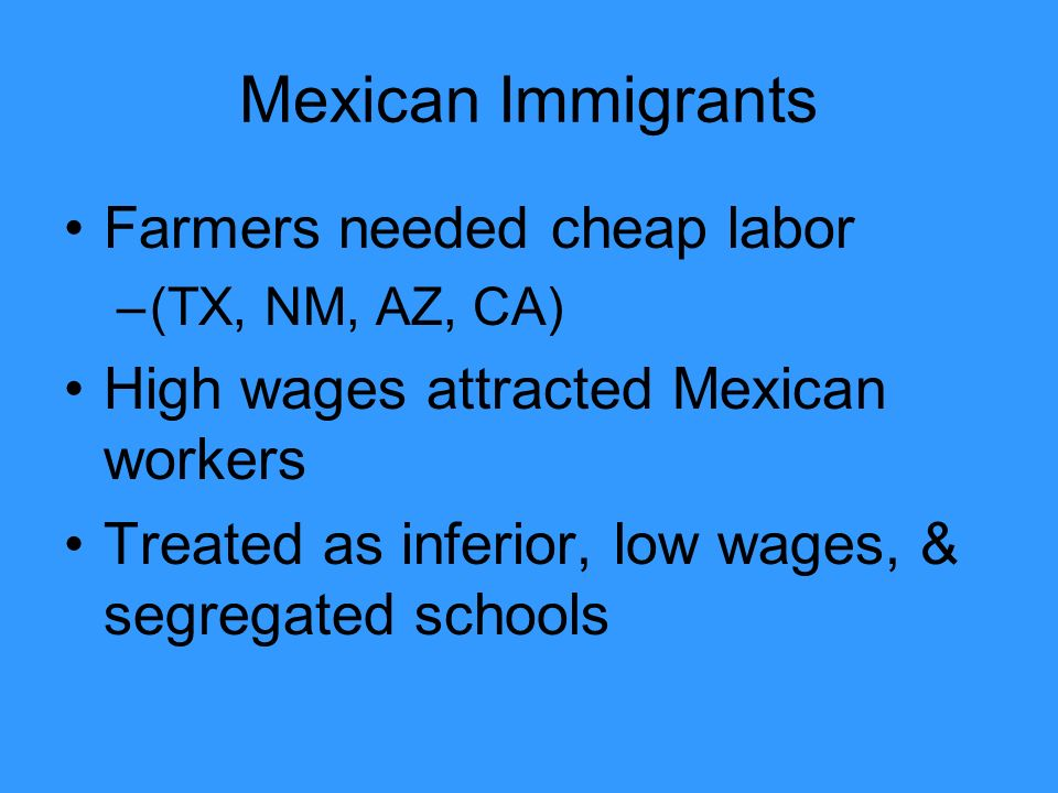 Mexican Immigrants Farmers needed cheap labor