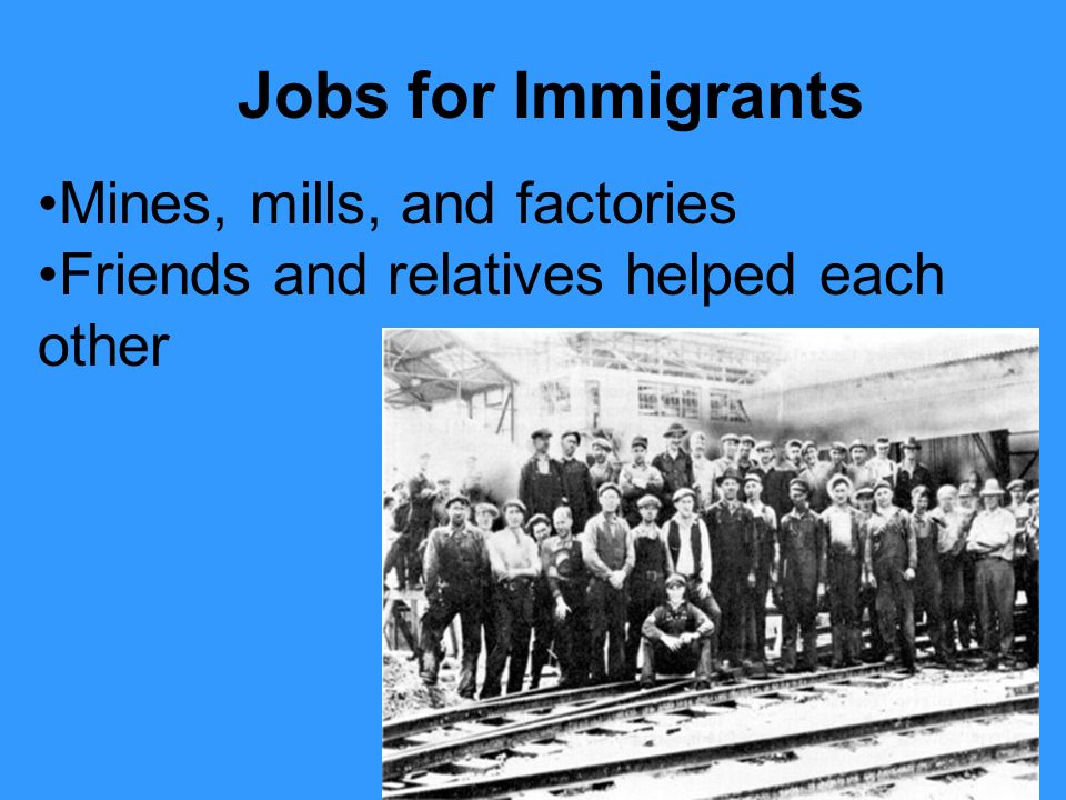 Jobs for Immigrants Mines, mills, and factories