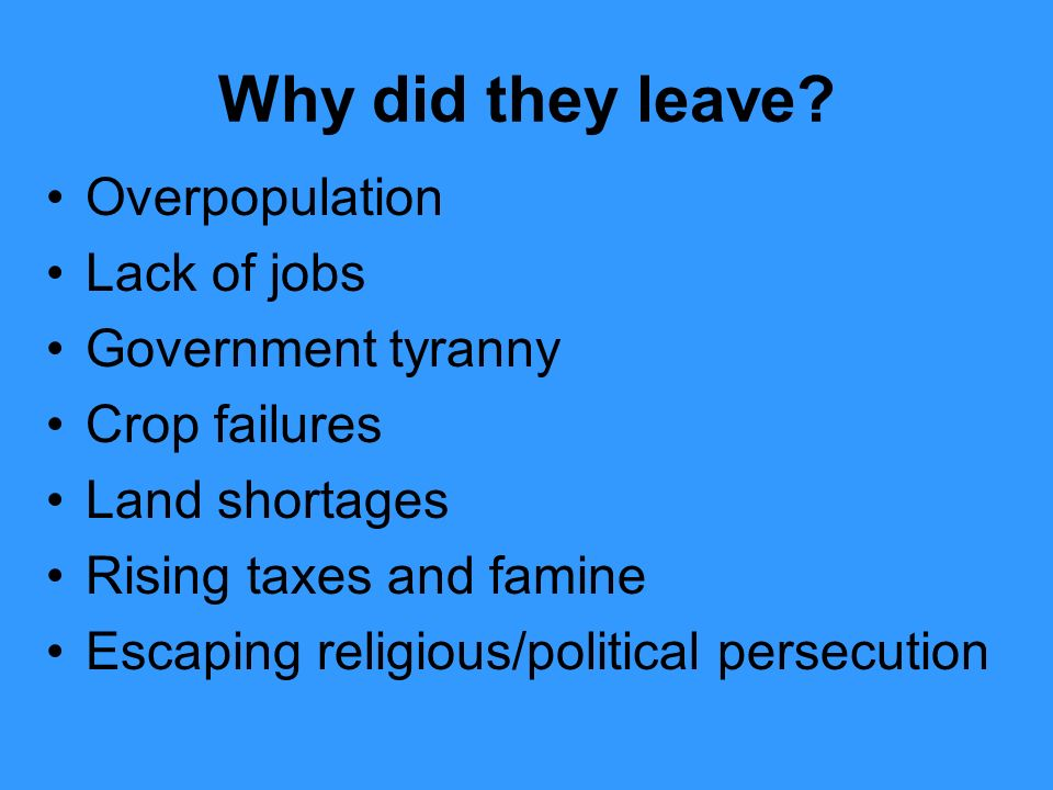 Why did they leave Overpopulation Lack of jobs Government tyranny