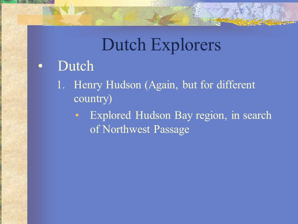 Dutch Explorers Dutch Henry Hudson (Again, but for different country)