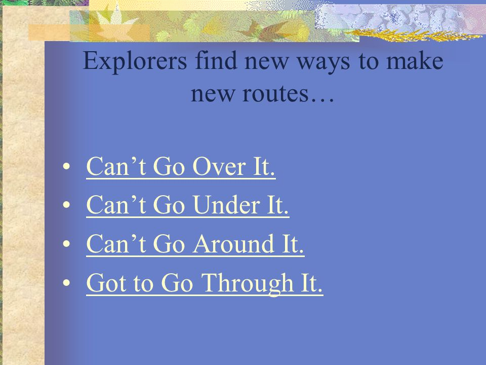 Explorers find new ways to make new routes…