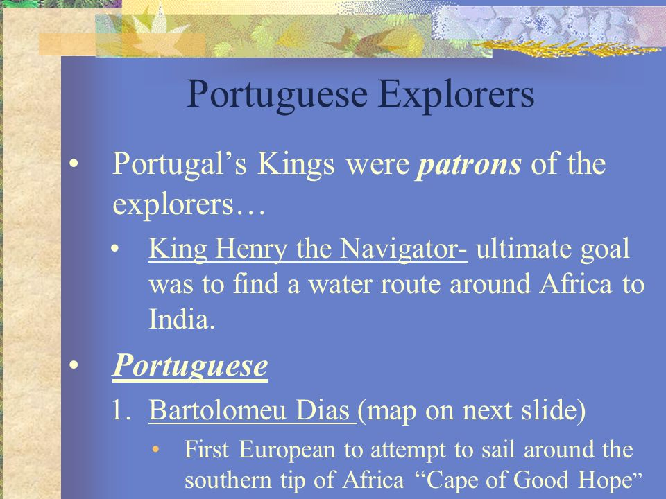 Portuguese Explorers Portugal's Kings were patrons of the explorers…
