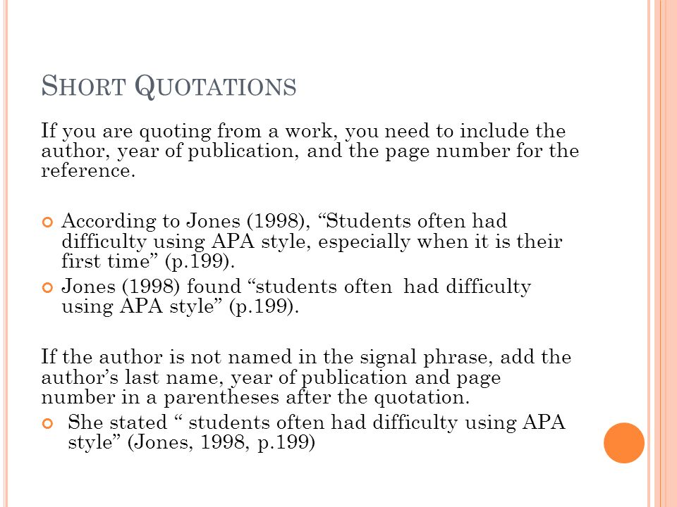Short Quotations If you are quoting from a work, you need to include the author, year of publication, and the page number for the reference.