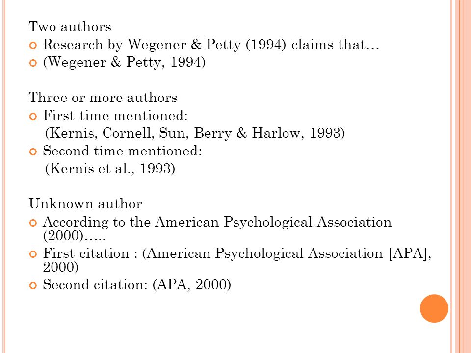 Two authors Research by Wegener & Petty (1994) claims that… (Wegener & Petty, 1994) Three or more authors.