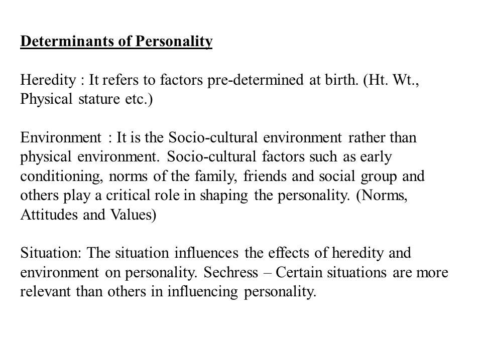 personality determinants Personality and its theories welcome students to your today's lesson on personality in our earlier section we have  in the following section we will learn the nature of personality, the determinants of personality, and will review various theories of personality in organizations, does personality matter ask that question of anybody who.
