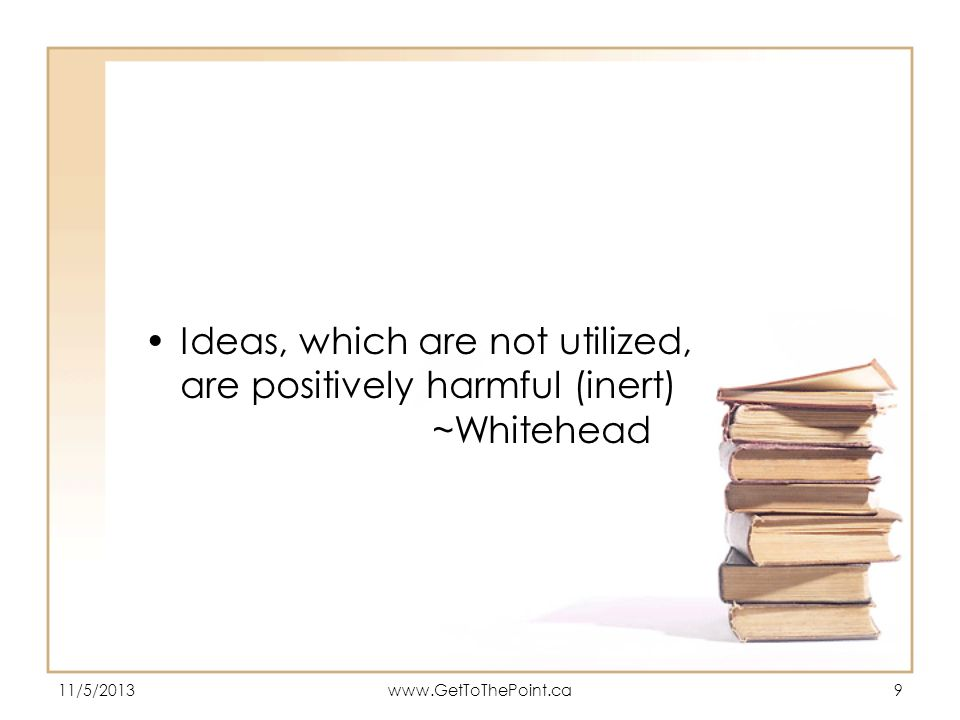Ideas, which are not utilized, are positively harmful (inert)