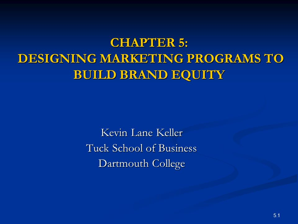 CHAPTER 5: DESIGNING MARKETING PROGRAMS TO BUILD BRAND EQUITY