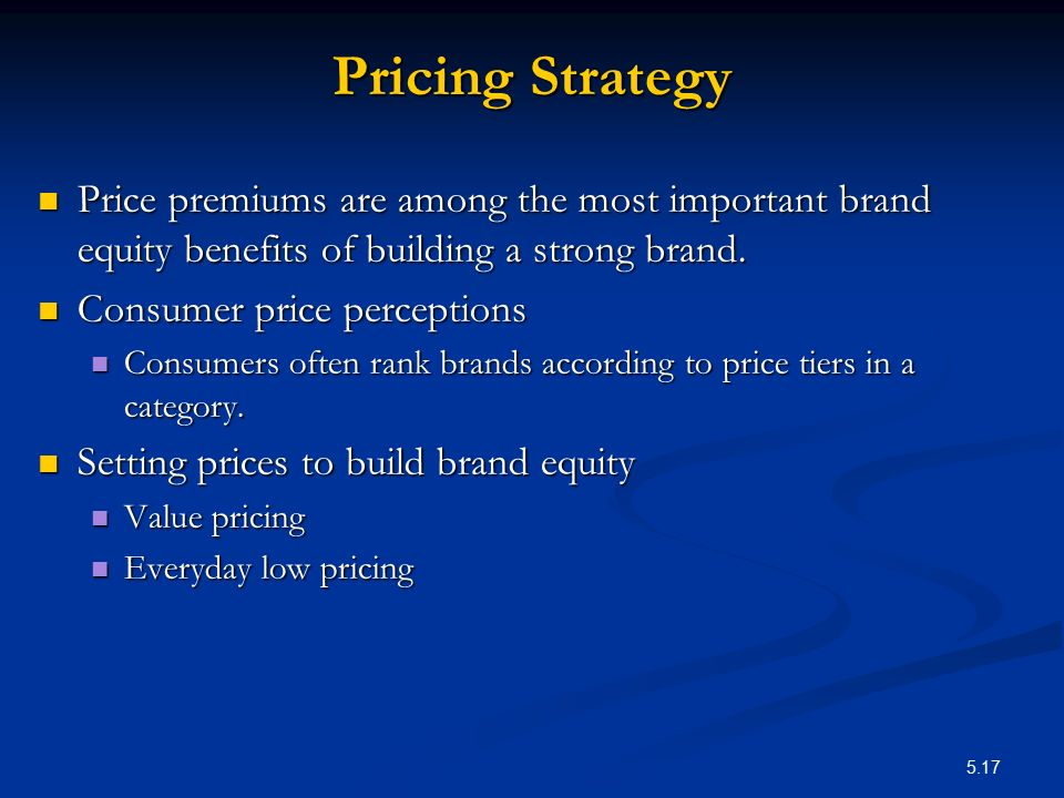 Pricing Strategy Price premiums are among the most important brand equity benefits of building a strong brand.