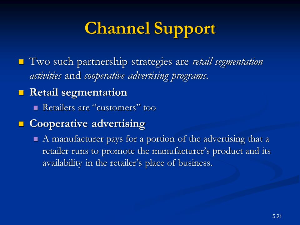 Channel Support Two such partnership strategies are retail segmentation activities and cooperative advertising programs.