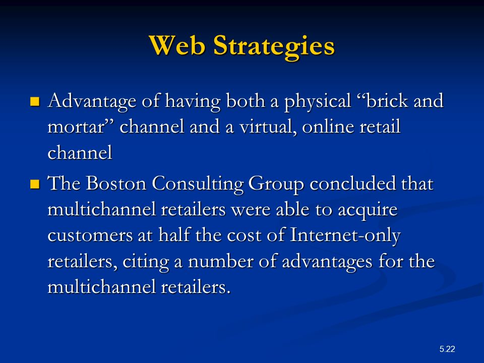 Web Strategies Advantage of having both a physical brick and mortar channel and a virtual, online retail channel.