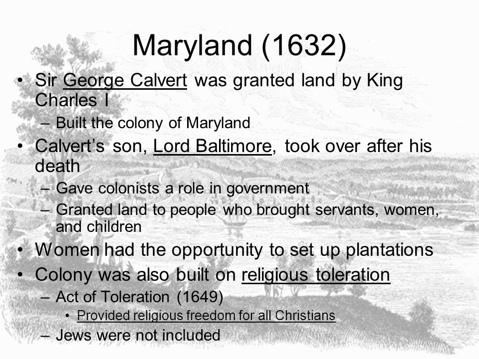 Maryland (1632) Sir George Calvert was granted land by King Charles I