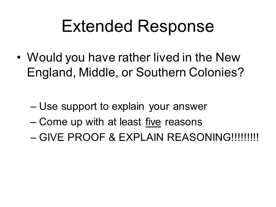 Extended Response Would you have rather lived in the New England, Middle, or Southern Colonies Use support to explain your answer.