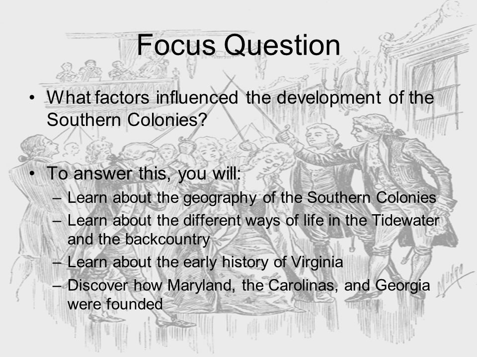 Focus Question What factors influenced the development of the Southern Colonies To answer this, you will: