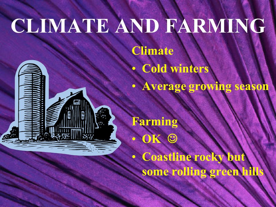 CLIMATE AND FARMING Climate Cold winters Average growing season