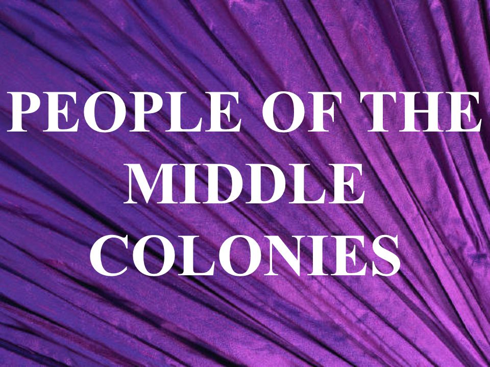 PEOPLE OF THE MIDDLE COLONIES