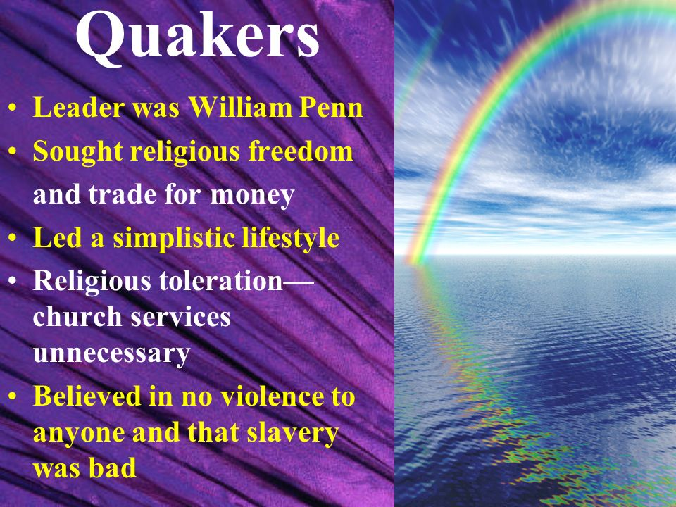 Quakers Leader was William Penn Sought religious freedom
