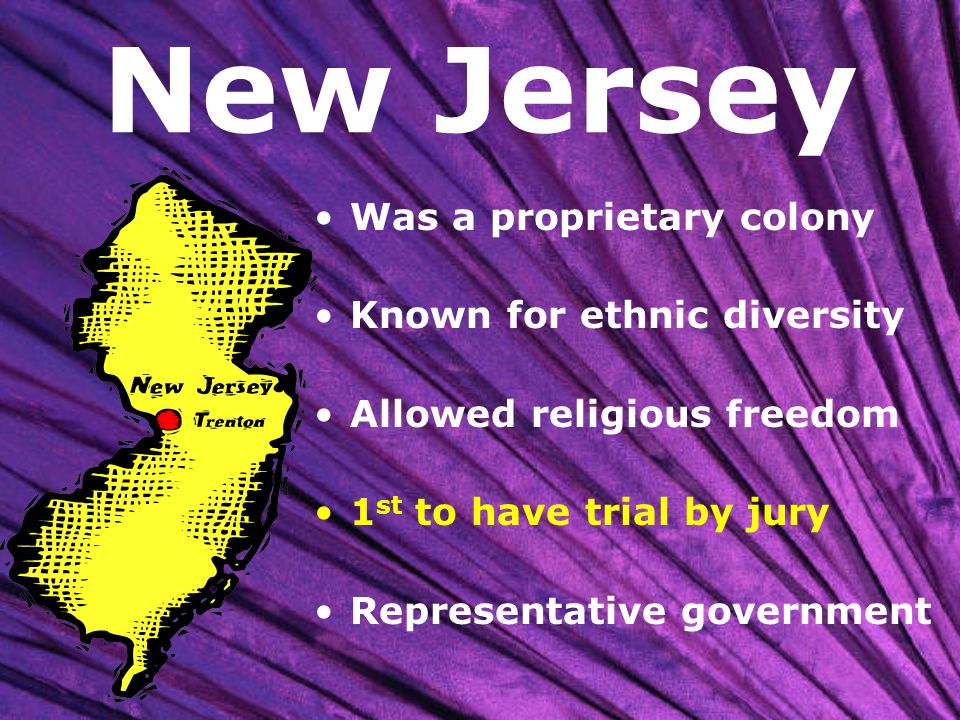 New Jersey Was a proprietary colony Known for ethnic diversity