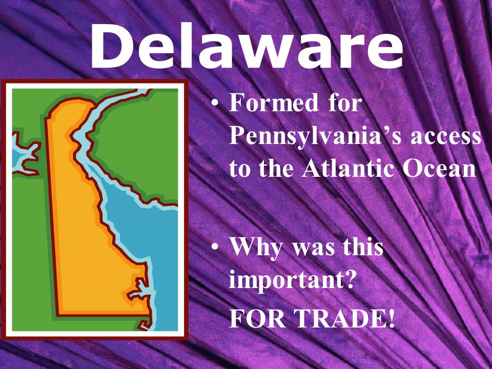 Delaware Formed for Pennsylvania's access to the Atlantic Ocean