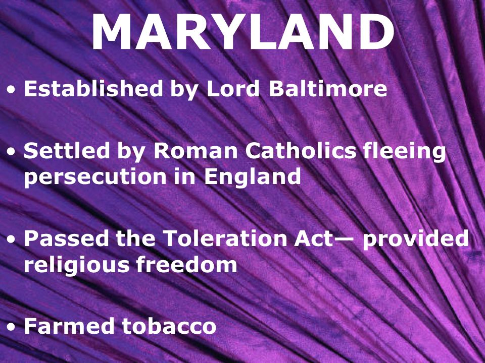 MARYLAND Established by Lord Baltimore