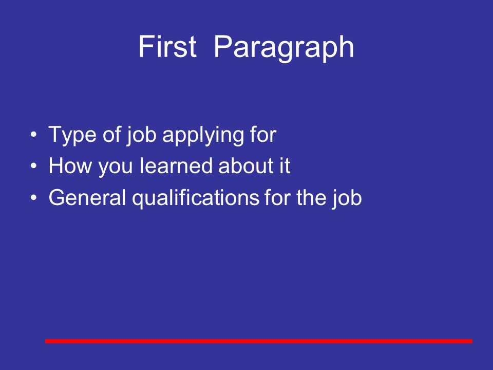 First Paragraph Type of job applying for How you learned about it