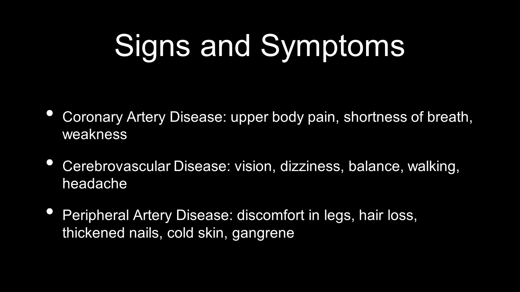 Signs and Symptoms Coronary Artery Disease: upper body pain, shortness of breath, weakness.