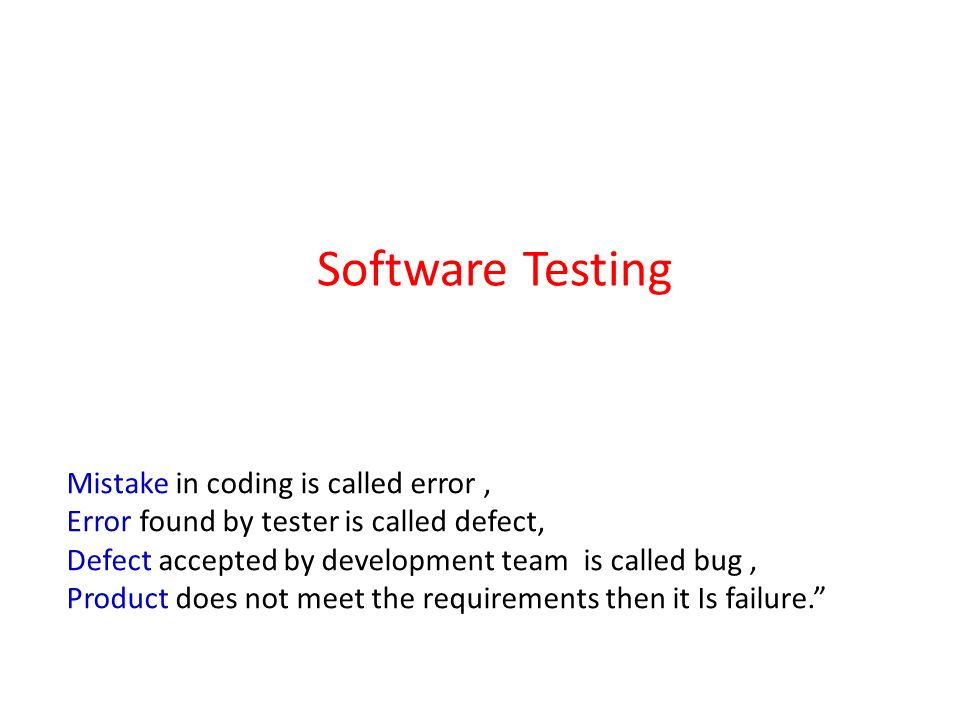 Software Testing Mistake in coding is called error ,