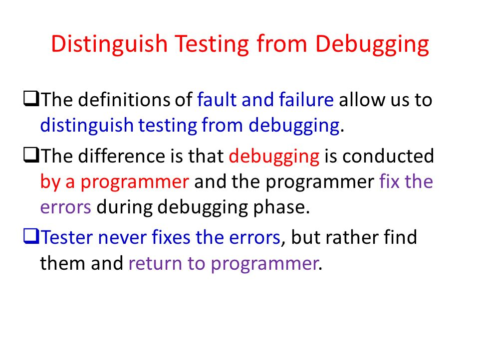Distinguish Testing from Debugging