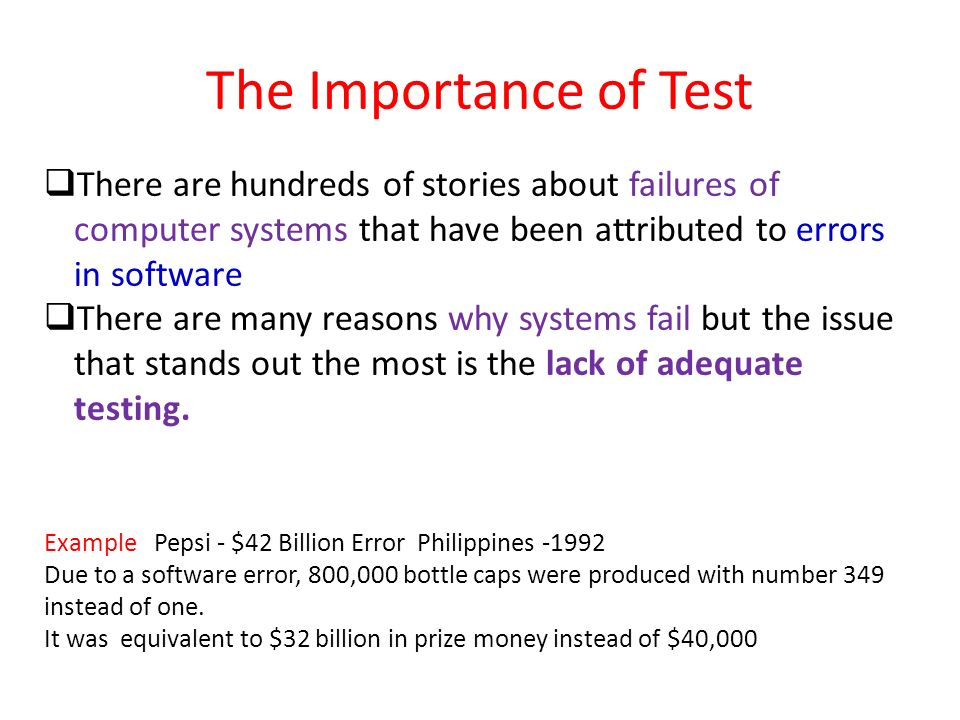 The Importance of Test There are hundreds of stories about failures of computer systems that have been attributed to errors in software.