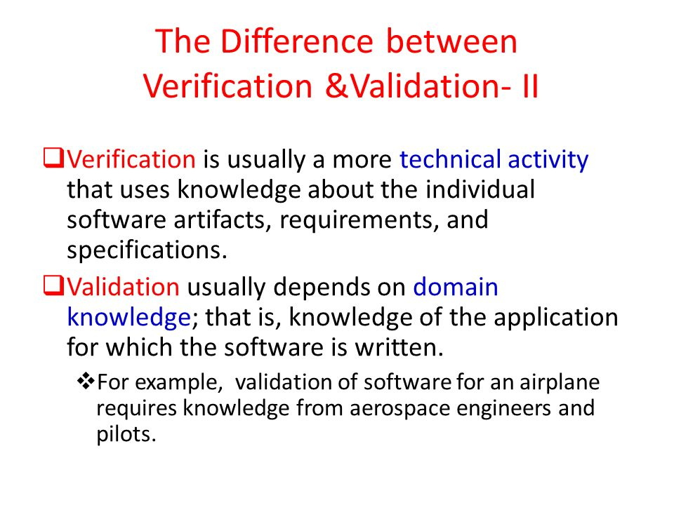The Difference between Verification &Validation- II