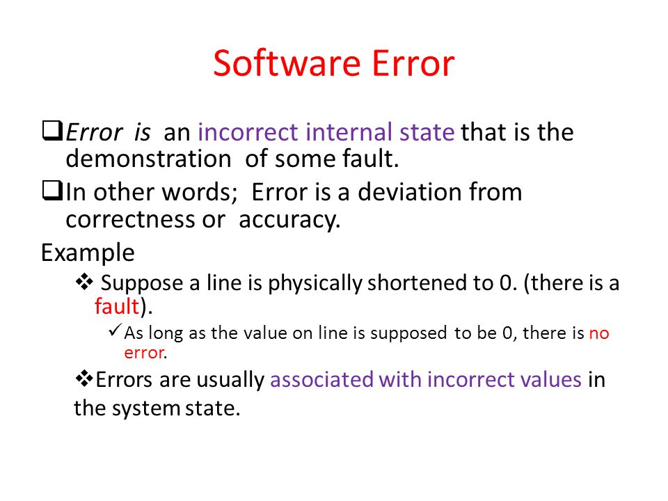Software Error Error is an incorrect internal state that is the demonstration of some fault.