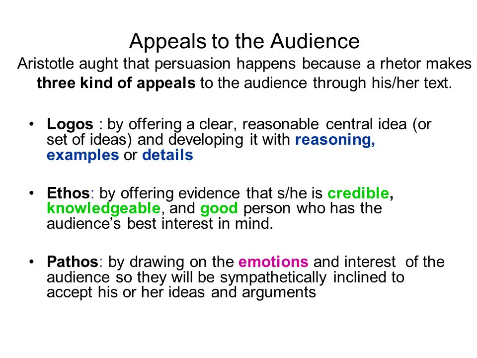 Appeals to the Audience Aristotle aught that persuasion happens because a rhetor makes three kind of appeals to the audience through his/her text.