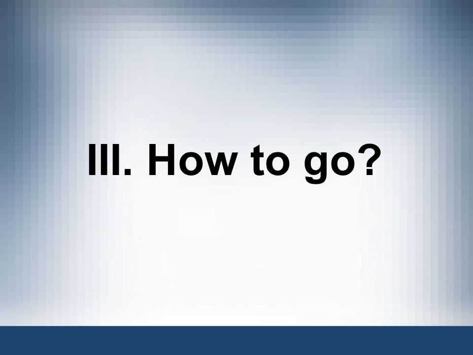 III. How to go Now, turning to How to go