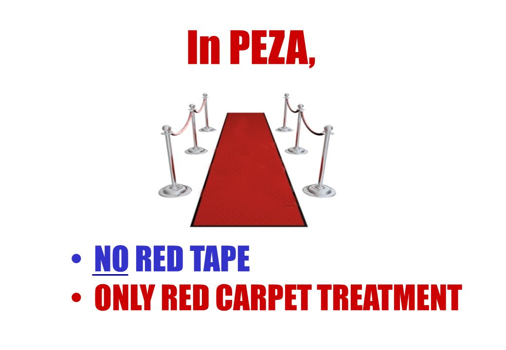 In PEZA, NO RED TAPE ONLY RED CARPET TREATMENT