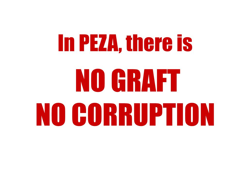 In PEZA, there is NO GRAFT NO CORRUPTION