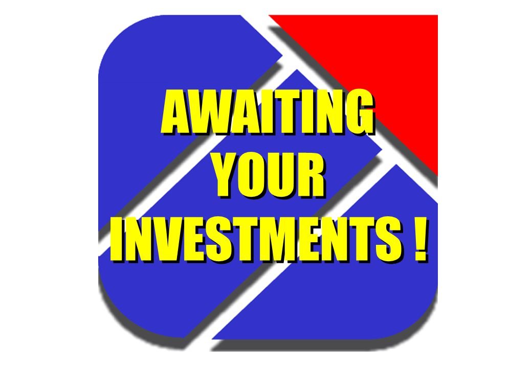AWAITING YOUR INVESTMENTS !