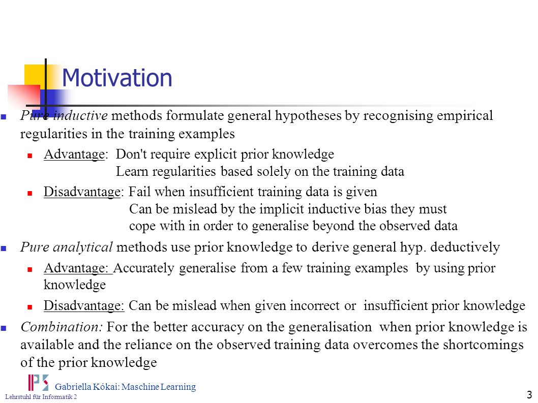 Motivation Pure inductive methods formulate general hypotheses by recognising empirical regularities in the training examples.