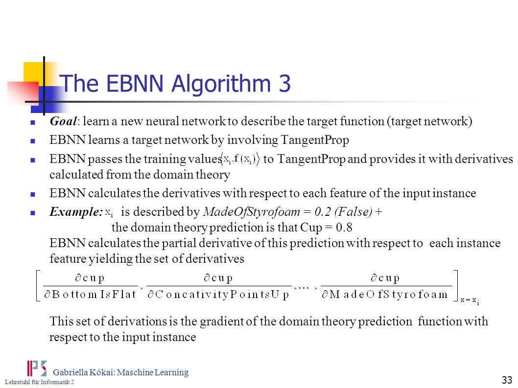 The EBNN Algorithm 3 Goal: learn a new neural network to describe the target function (target network)