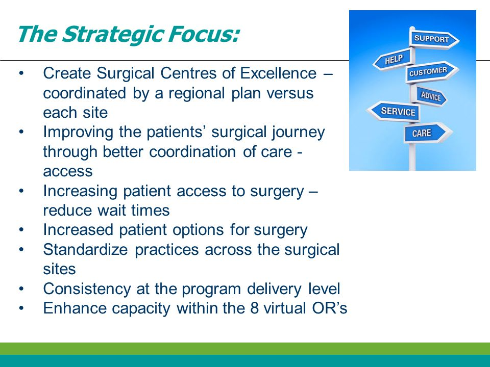 The Strategic Focus: Create Surgical Centres of Excellence – coordinated by a regional plan versus each site.
